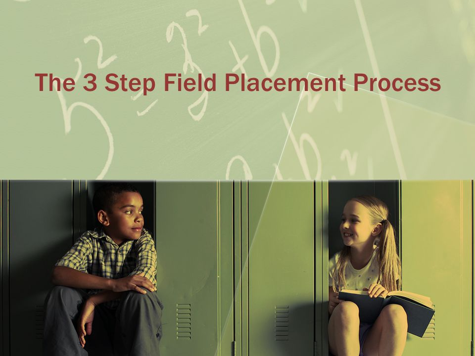 STEP 2: Selecting your field site EDUC 2110 Type of PlacementProcess Request placement at specific school districts Submit request to the district through the Field Office Wait for approval by district Begin after approval Self-place in schools or districts that allow this practice Select a school that allows self- placement from Self Placement List Have them sign Self-Placement Permission Form before you begin Volunteer/Field Trip Placement Sign up Specific sign up instructions will be made available through the iCollege site The school or site you select will determine the placement process you will follow.