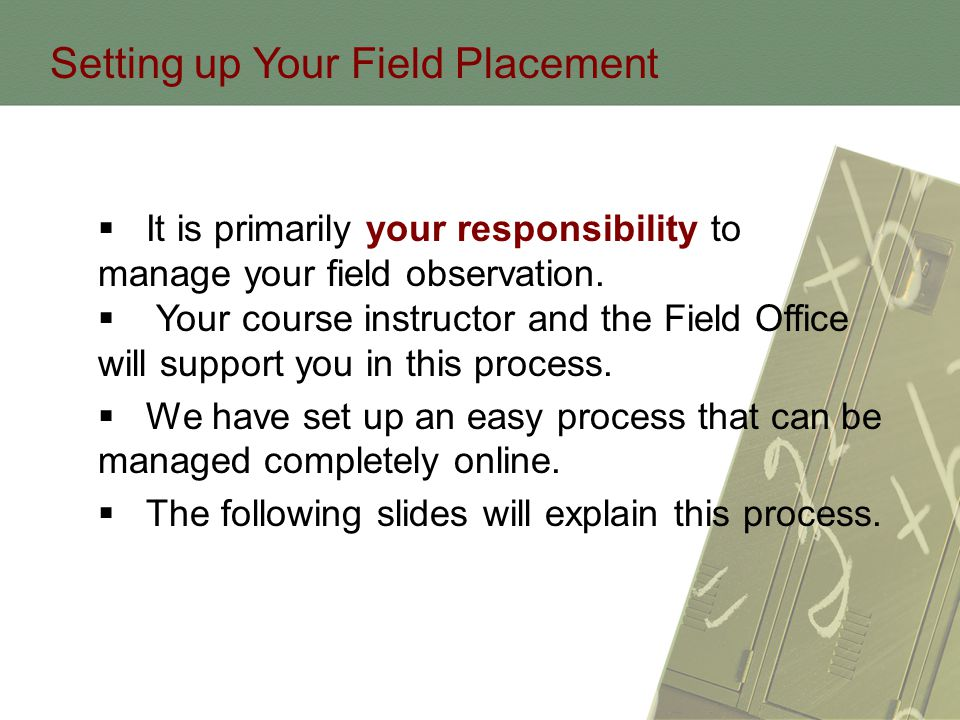 Setting up Your Field Placement  It is primarily your responsibility to manage your field observation.