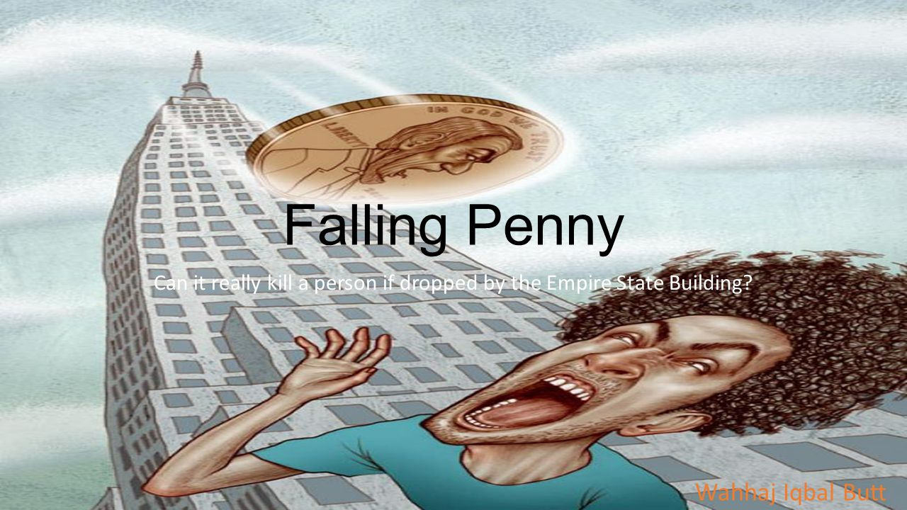 Falling Penny Can it really kill a person if dropped by the Empire State Building.