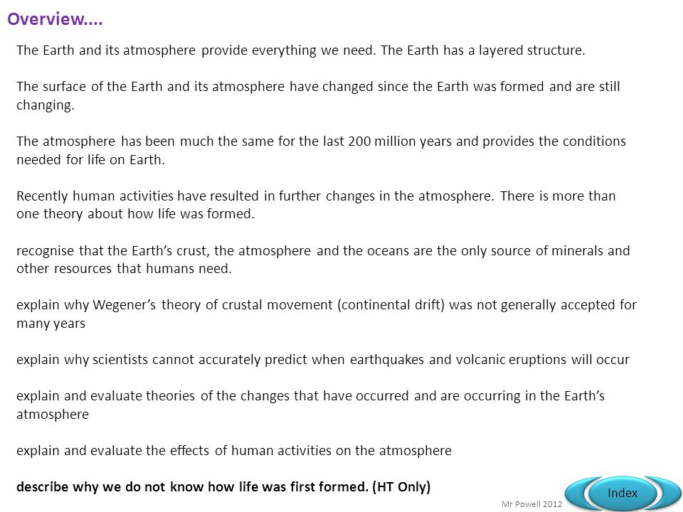 Index Overview.... The Earth and its atmosphere provide everything we need. The Earth has a layered structure. The surface of the Earth and its atmosp