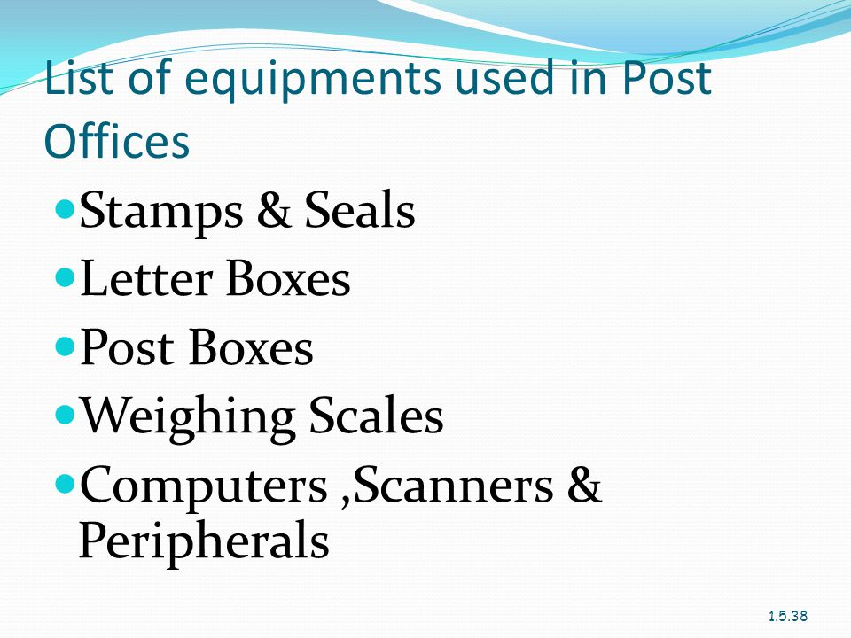 List of equipments used in Post Offices Stamps & Seals Letter Boxes Post Boxes Weighing Scales Computers,Scanners & Peripherals 1.5.38