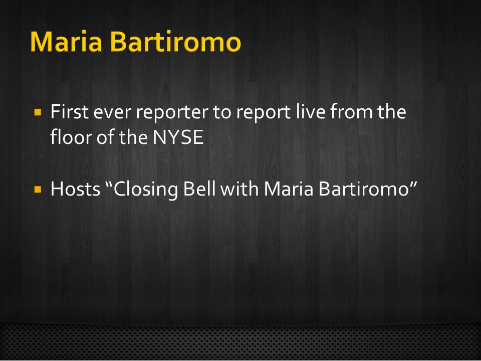  First ever reporter to report live from the floor of the NYSE  Hosts Closing Bell with Maria Bartiromo