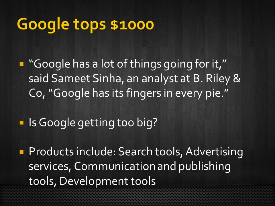  Google has a lot of things going for it, said Sameet Sinha, an analyst at B.