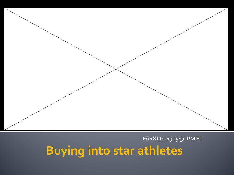 Buying into star athletes Fri 18 Oct 13   5:30 PM ET