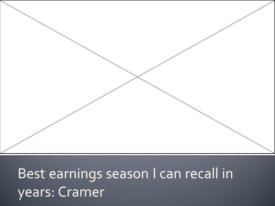 Best earnings season I can recall in years: Cramer