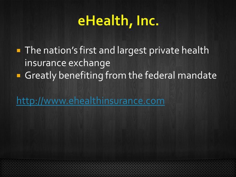  The nation's first and largest private health insurance exchange  Greatly benefiting from the federal mandate