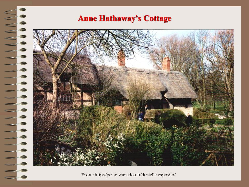 From: http://perso.wanadoo.fr/danielle.esposito/ Anne Hathaway's Cottage