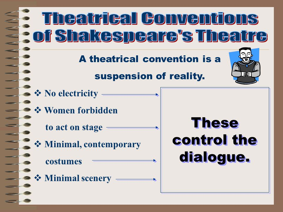 A theatrical convention is a suspension of reality.  No electricity  Women forbidden to act on stage  Minimal, contemporary costumes  Minimal scen