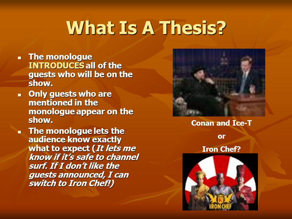 What Is A Thesis. The monologue INTRODUCES all of the guests who will be on the show.