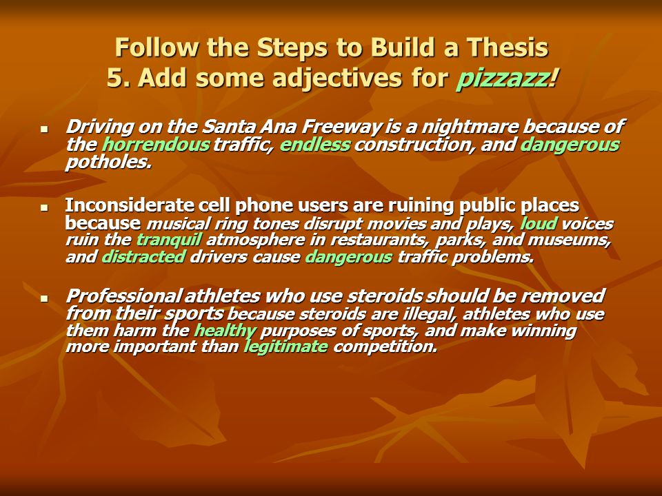 Follow the Steps to Build a Thesis 5. Add some adjectives for pizzazz.