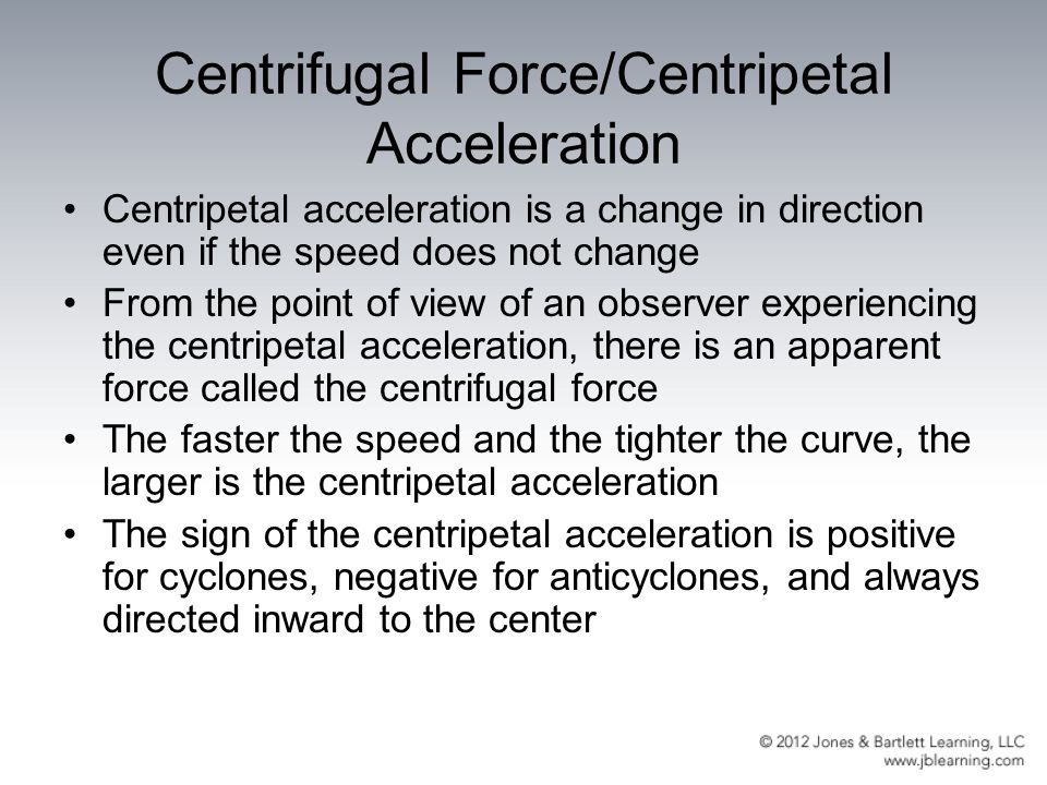 Centrifugal Force/Centripetal Acceleration Centripetal acceleration is a change in direction even if the speed does not change From the point of view