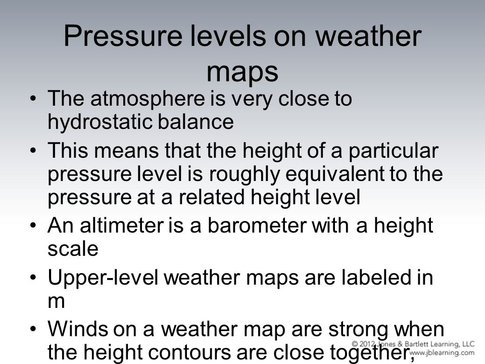 Pressure levels on weather maps The atmosphere is very close to hydrostatic balance This means that the height of a particular pressure level is rough
