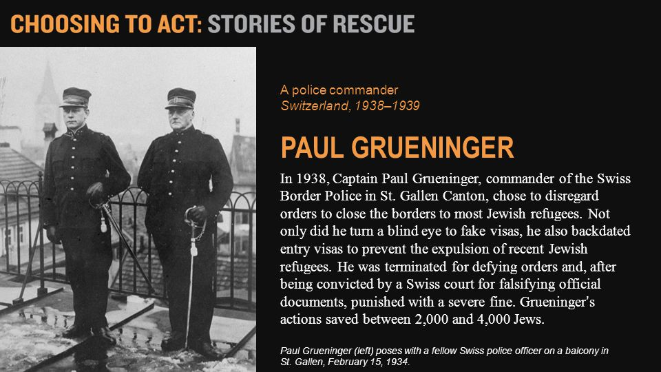 In 1938, Captain Paul Grueninger, commander of the Swiss Border Police in St.