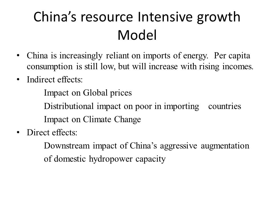 China's resource Intensive growth Model China is increasingly reliant on imports of energy.