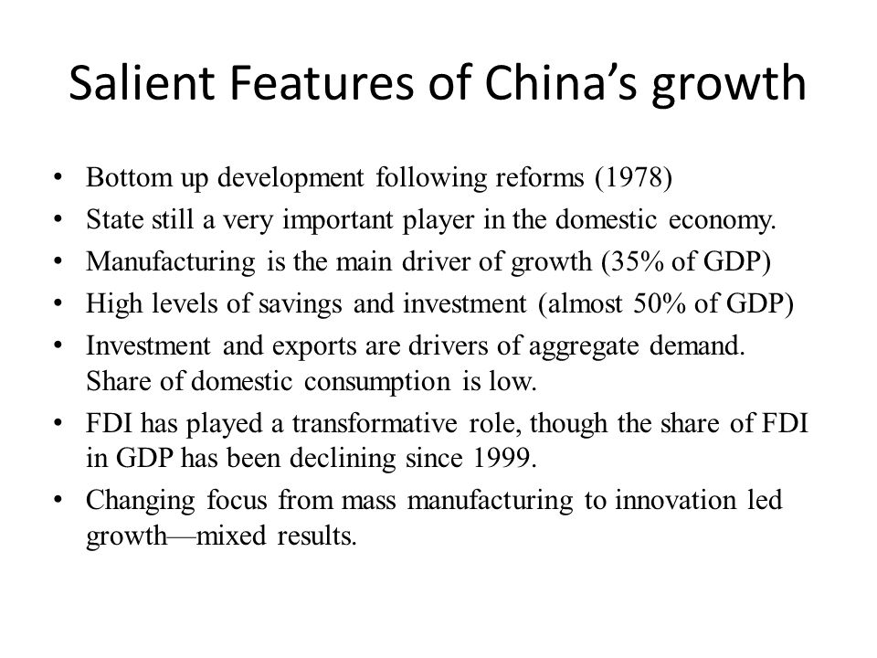 Salient Features of China's growth Bottom up development following reforms (1978) State still a very important player in the domestic economy.