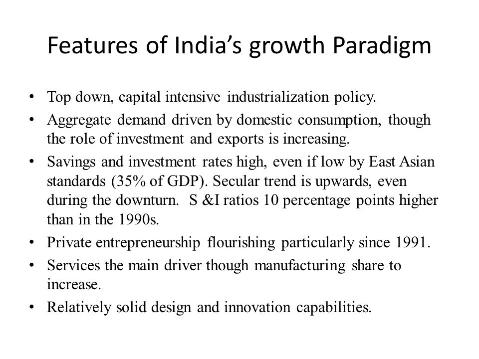 Features of India's growth Paradigm Top down, capital intensive industrialization policy.