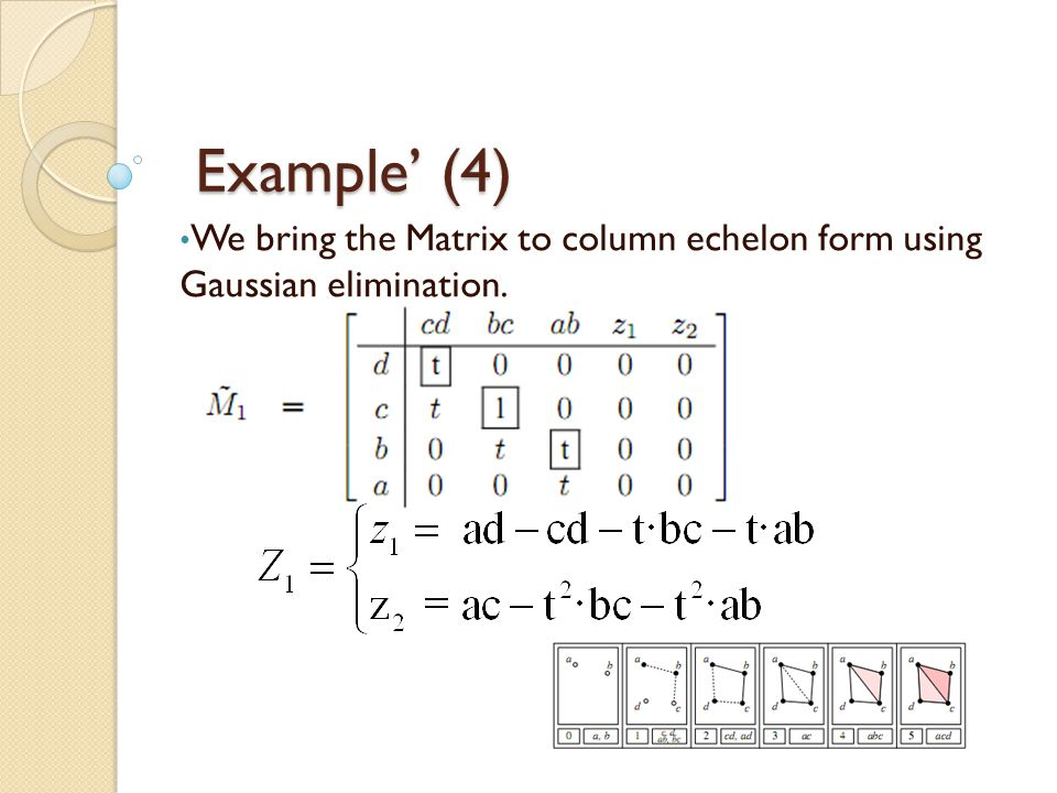 Example' (4) Example' (4) We bring the Matrix to column echelon form using Gaussian elimination.