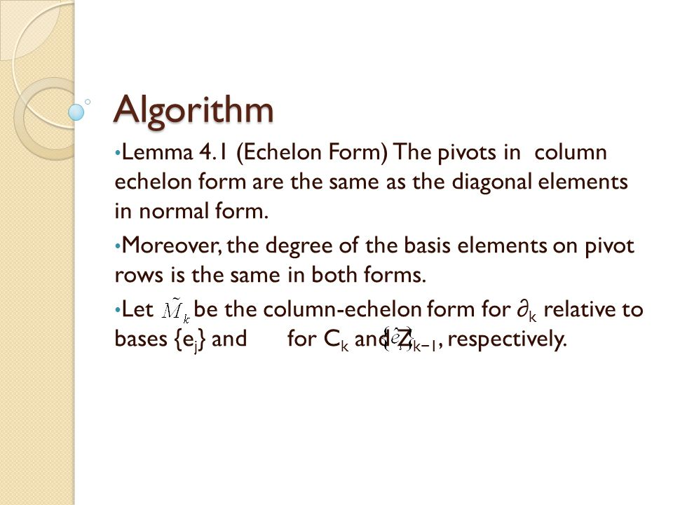 Algorithm Lemma 4.1 (Echelon Form) The pivots in column echelon form are the same as the diagonal elements in normal form.