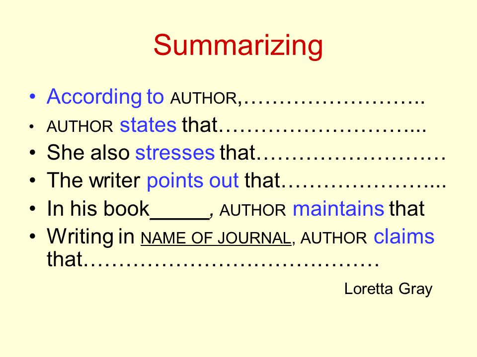 Summarizing According to AUTHOR,…………………….. AUTHOR states that………………………...
