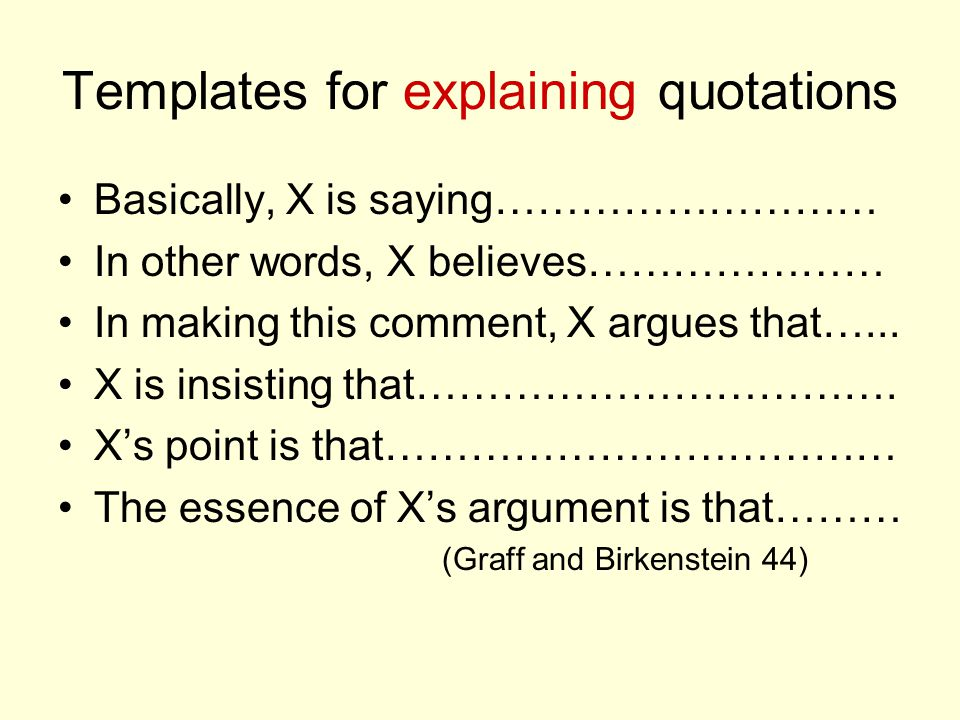 Templates for explaining quotations Basically, X is saying……………………… In other words, X believes………………… In making this comment, X argues that…... X is i
