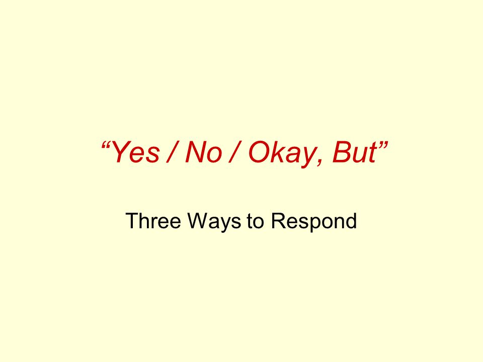 """Yes / No / Okay, But"" Three Ways to Respond"