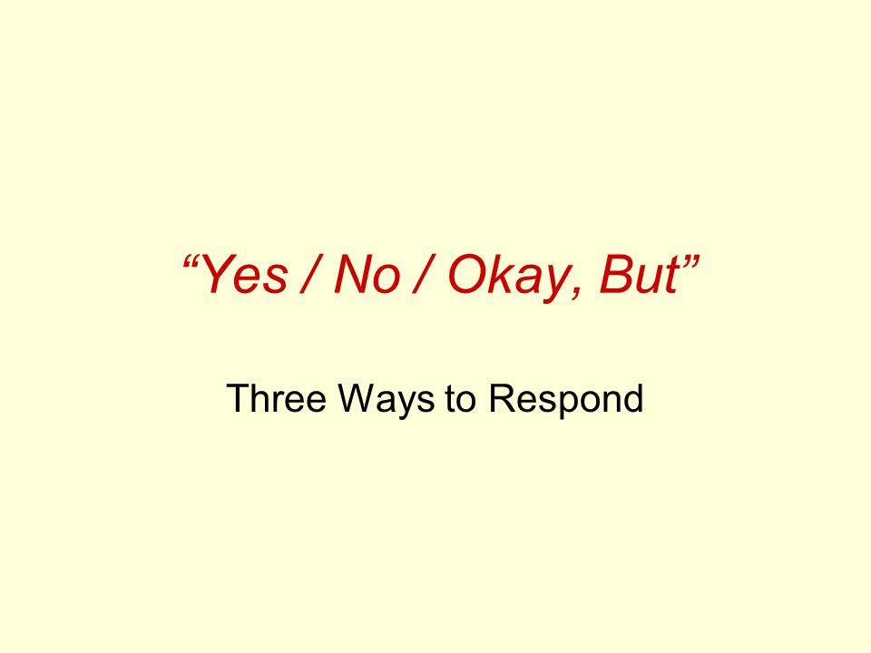 Yes / No / Okay, But Three Ways to Respond