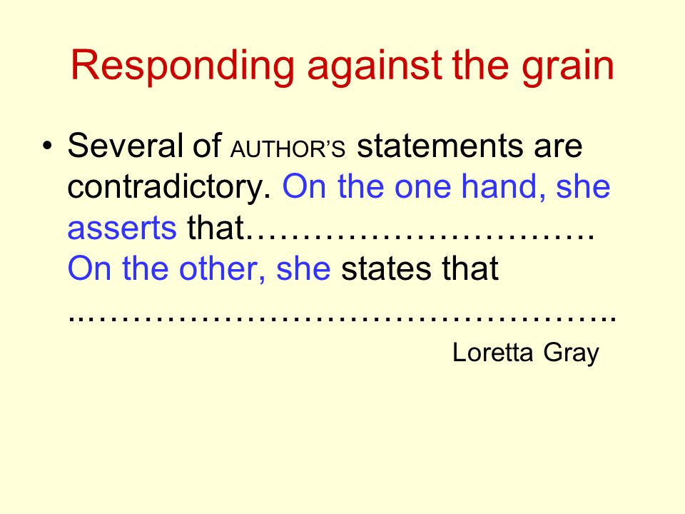 Responding against the grain Several of AUTHOR'S statements are contradictory.
