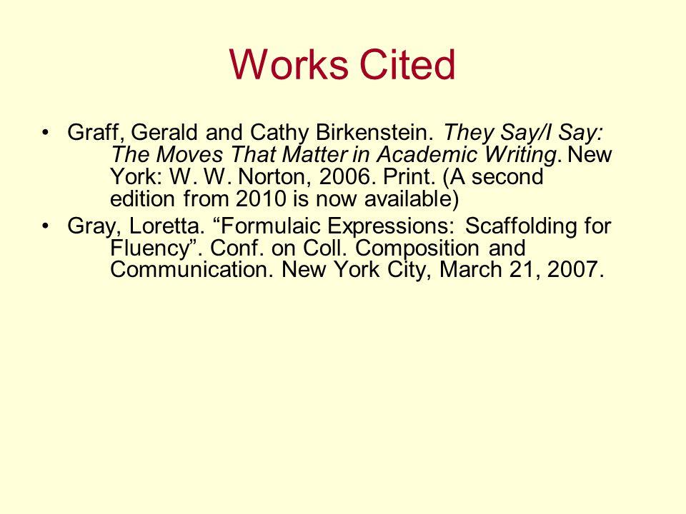 Works Cited Graff, Gerald and Cathy Birkenstein.
