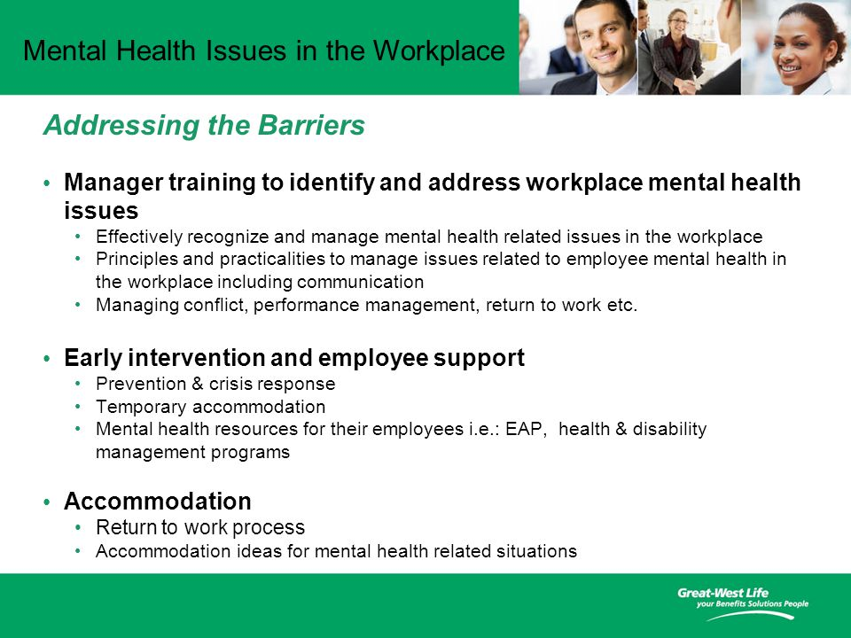 Mental Health Issues in the Workplace Manager training to identify and address workplace mental health issues Effectively recognize and manage mental health related issues in the workplace Principles and practicalities to manage issues related to employee mental health in the workplace including communication Managing conflict, performance management, return to work etc.