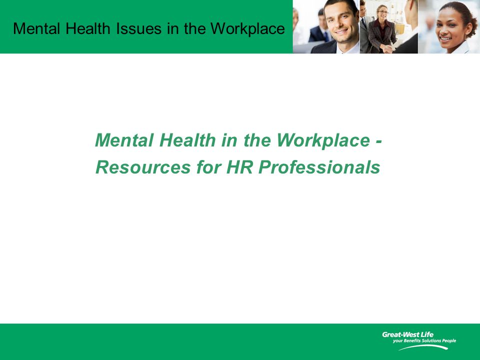 Mental Health Issues in the Workplace Mental Health in the Workplace - Resources for HR Professionals