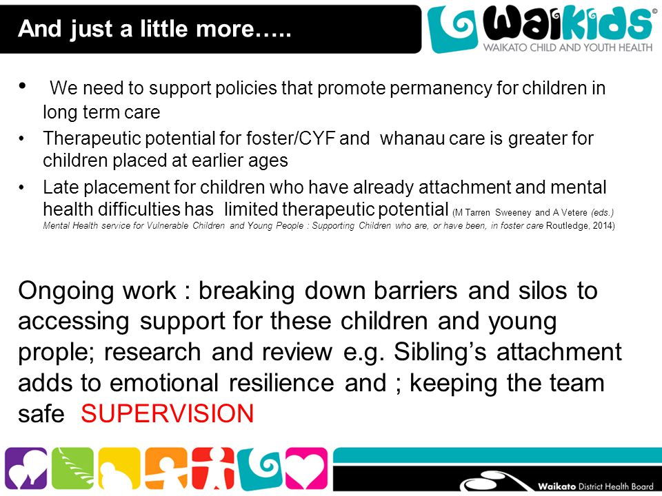 And just a little more….. We need to support policies that promote permanency for children in long term care Therapeutic potential for foster/CYF and