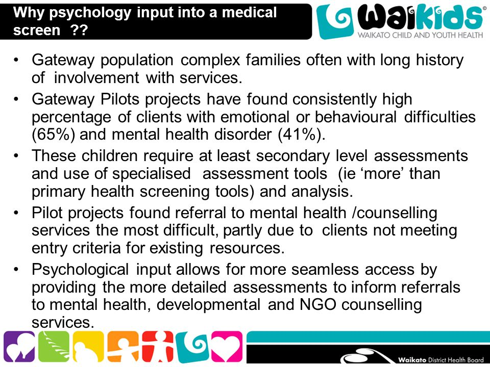 Why psychology input into a medical screen ?? Gateway population complex families often with long history of involvement with services. Gateway Pilots
