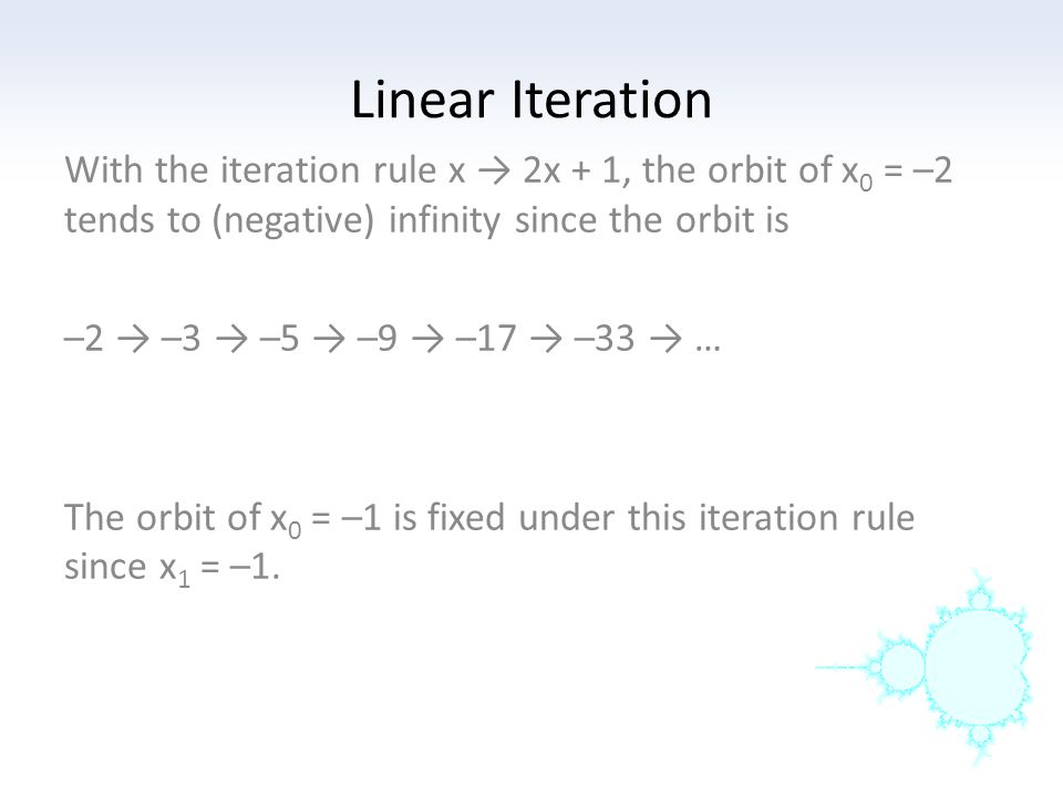 Linear Iteration For the iteration rule x → –2x, 0 is a fixed point.