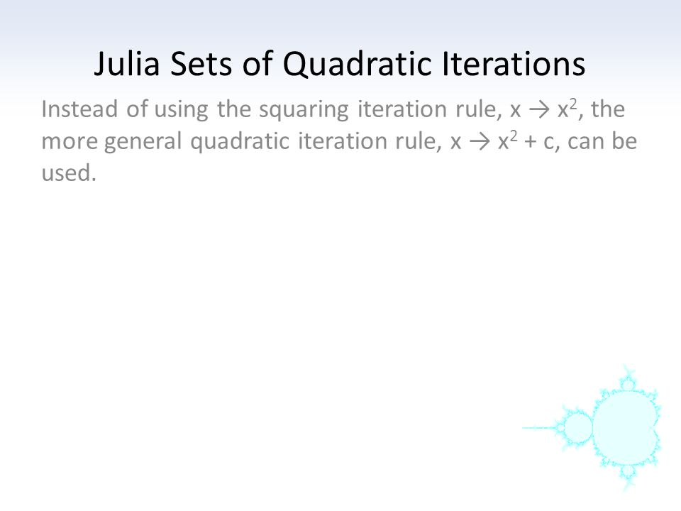 Julia Sets of Quadratic Iterations It is important to be able to determine the fate of an orbit.