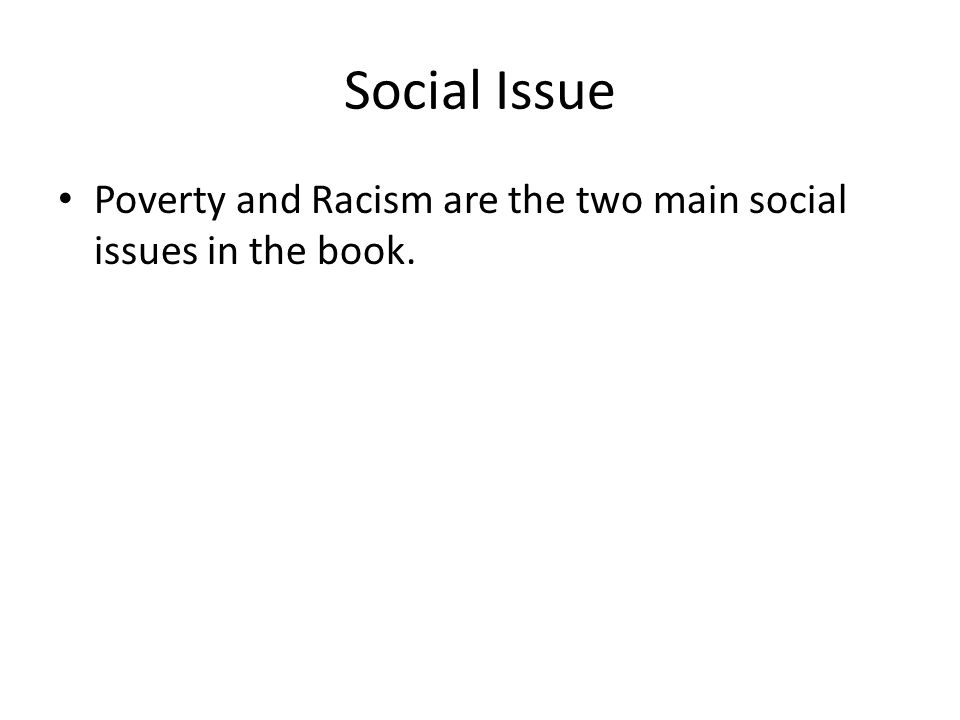 Social Issue Poverty and Racism are the two main social issues in the book.