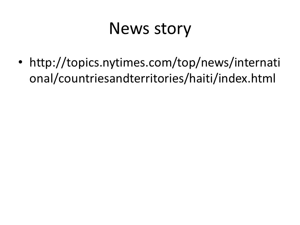 News story http://topics.nytimes.com/top/news/internati onal/countriesandterritories/haiti/index.html