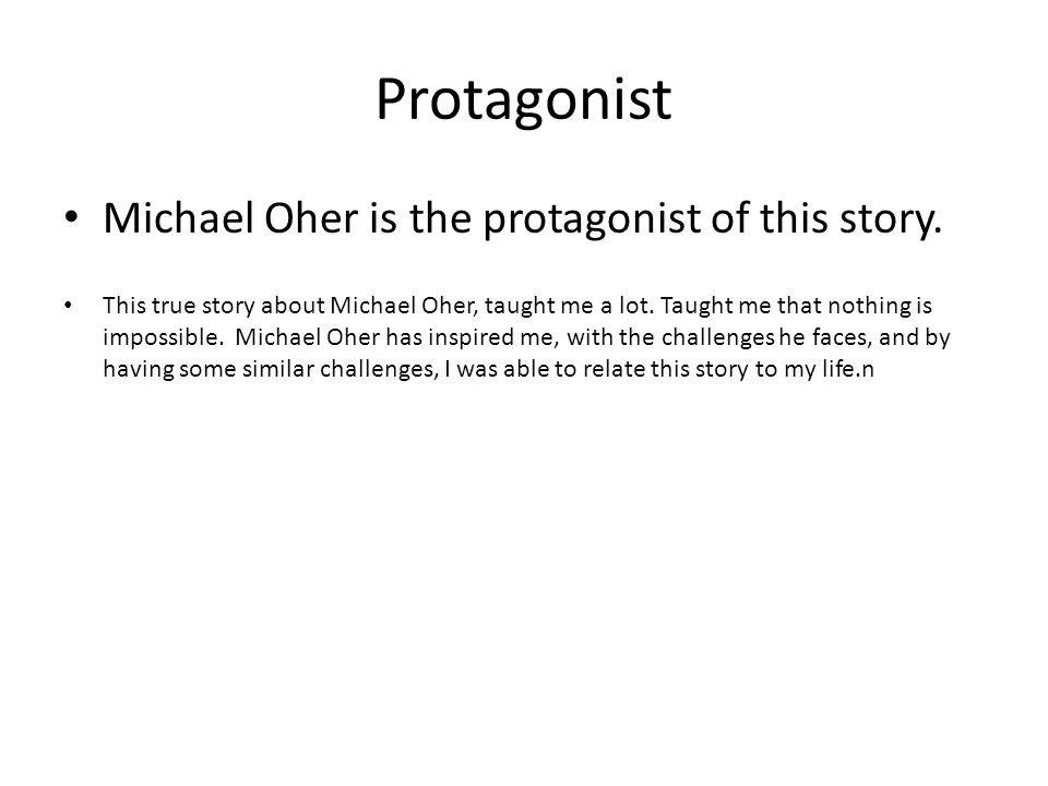 Protagonist Michael Oher is the protagonist of this story.