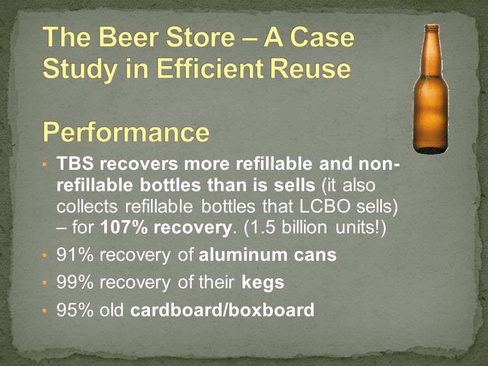 TBS recovers more refillable and non- refillable bottles than is sells (it also collects refillable bottles that LCBO sells) – for 107% recovery. (1.5