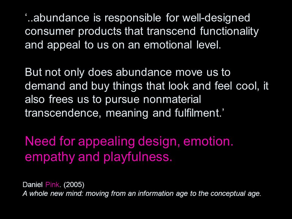 '..abundance is responsible for well-designed consumer products that transcend functionality and appeal to us on an emotional level.