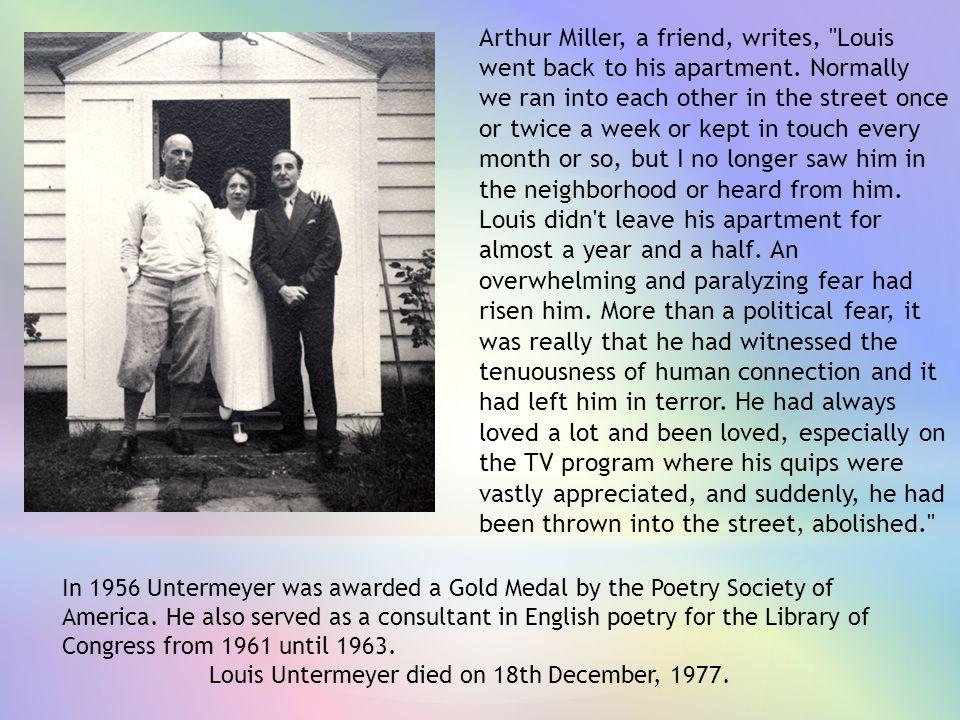Arthur Miller, a friend, writes,