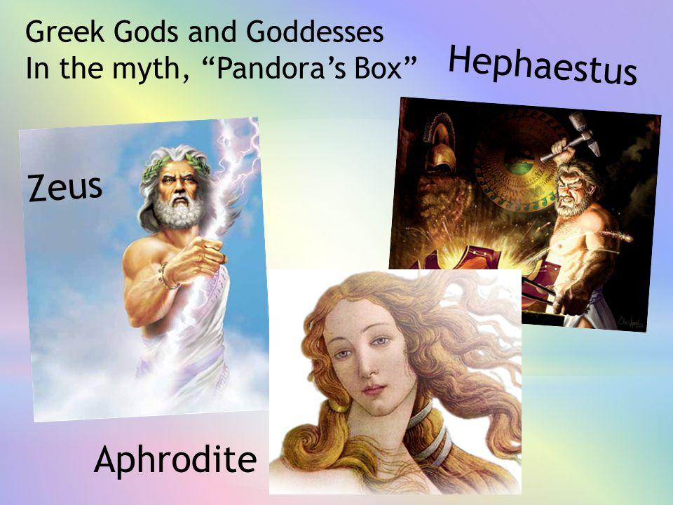 "Greek Gods and Goddesses In the myth, ""Pandora's Box"" Zeus Hephaestus Aphrodite"