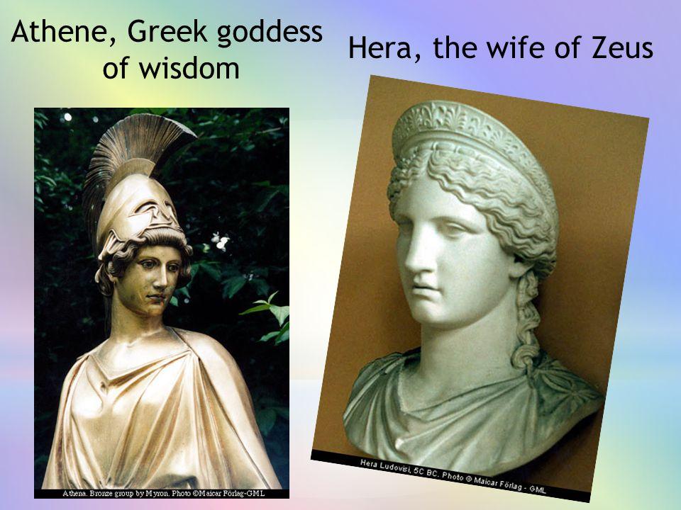 Hera, the wife of Zeus Athene, Greek goddess of wisdom