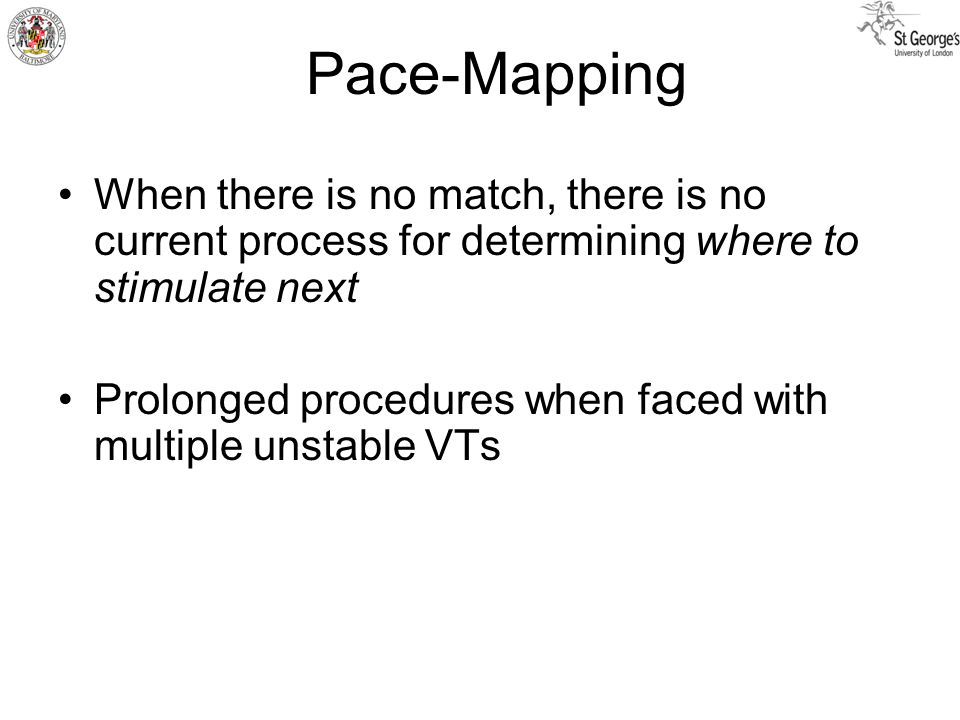 When there is no match, there is no current process for determining where to stimulate next Prolonged procedures when faced with multiple unstable VTs Pace-Mapping