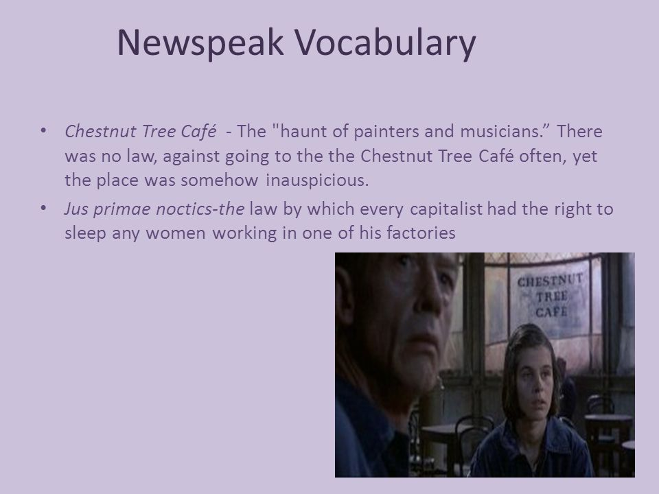 Newspeak Vocabulary Chestnut Tree Café - The haunt of painters and musicians. There was no law, against going to the the Chestnut Tree Café often, yet the place was somehow inauspicious.