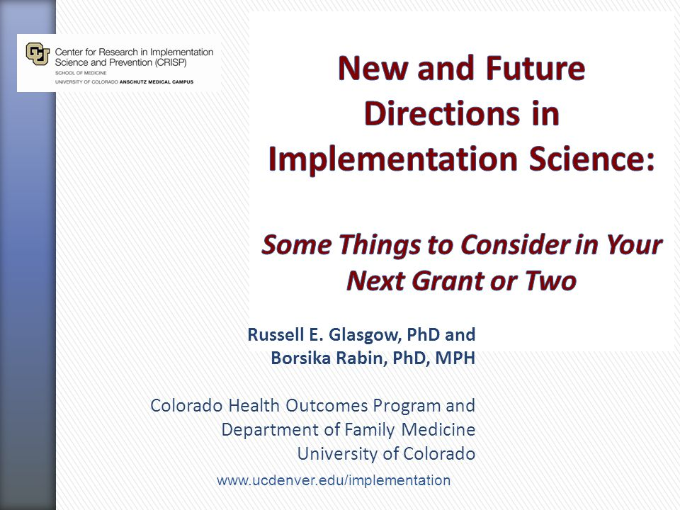 Russell E. Glasgow, PhD and Borsika Rabin, PhD, MPH Colorado Health Outcomes Program and Department of Family Medicine University of Colorado www.ucde