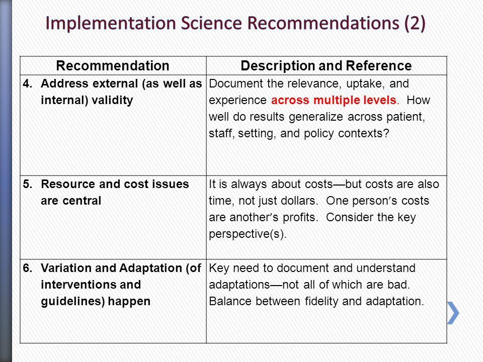 Information needed to replicate or implement Resources required—costs for patients and delivery setting perspectives How were settings, clinicians, and patients selected—(who was excluded and why) Adaptation—changes made to protocol, to intervention, to recruitment, etc.