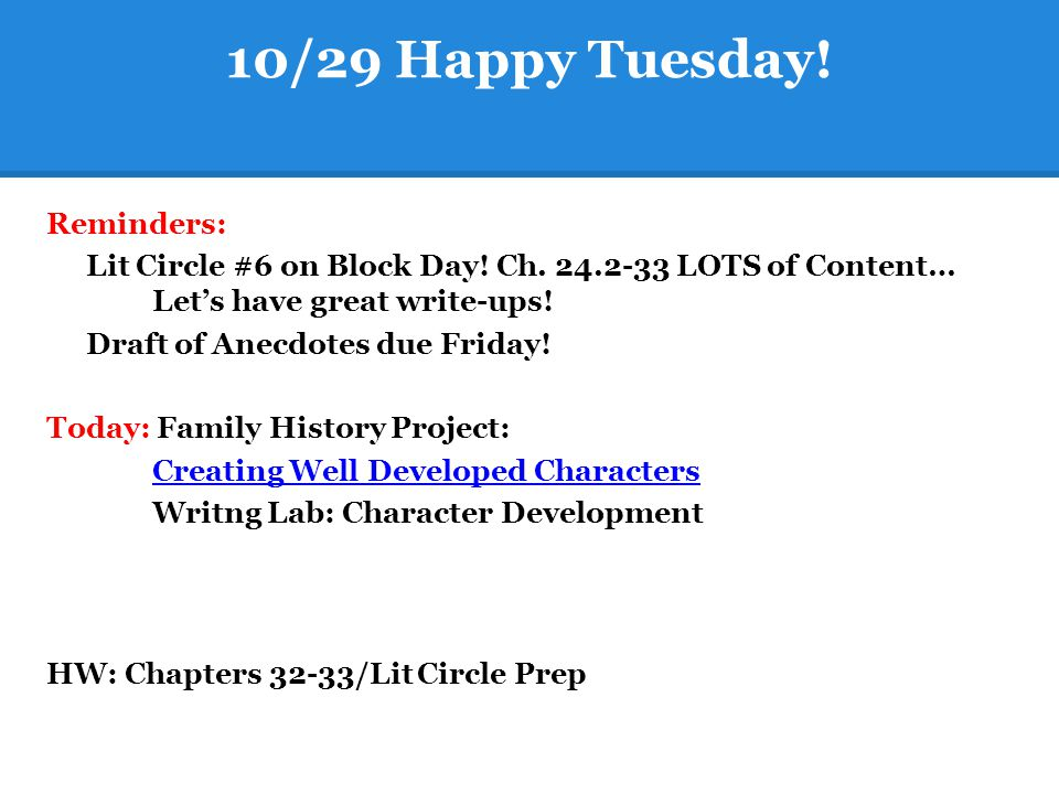 10/29 Happy Tuesday! Reminders: Lit Circle #6 on Block Day! Ch. 24.2-33 LOTS of Content… Let's have great write-ups! Draft of Anecdotes due Friday! To