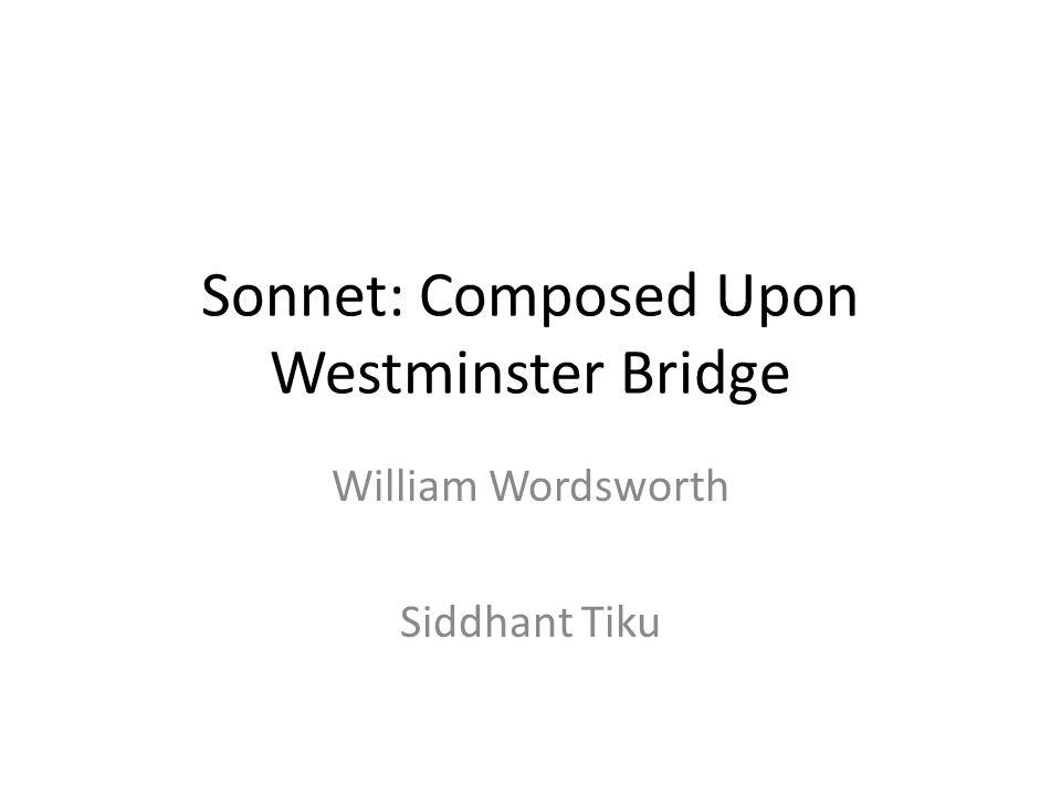 Sonnet: Composed Upon Westminster Bridge William Wordsworth Siddhant Tiku