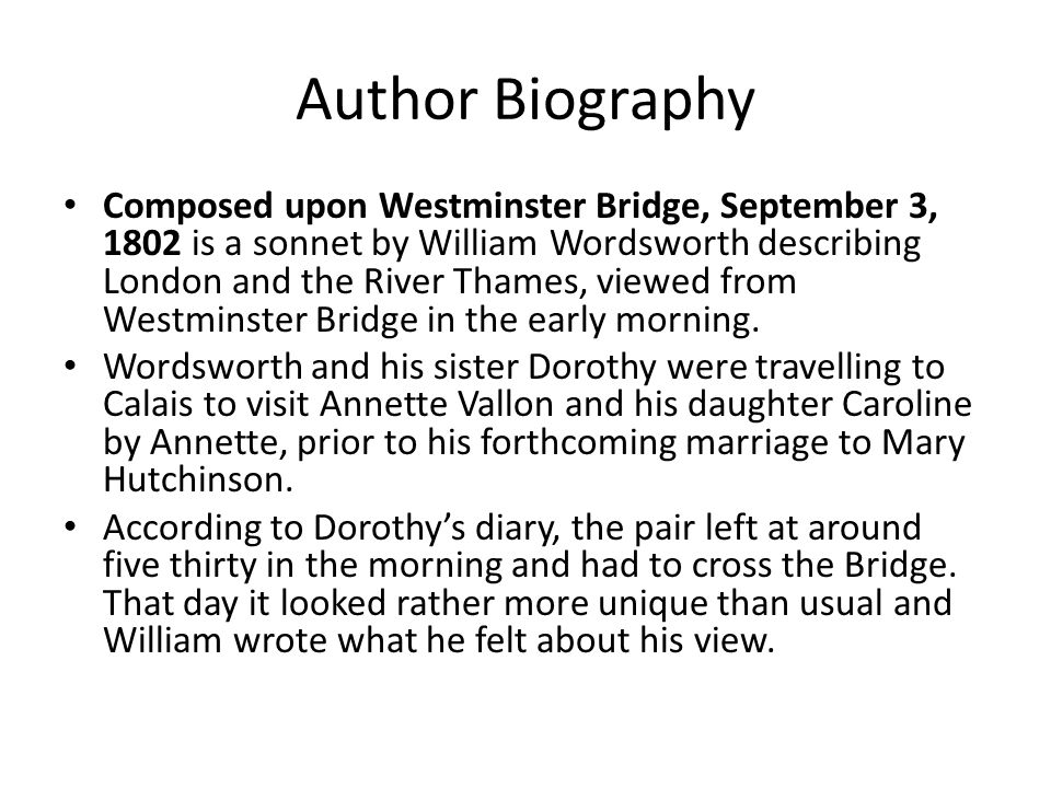 Author Biography Composed upon Westminster Bridge, September 3, 1802 is a sonnet by William Wordsworth describing London and the River Thames, viewed