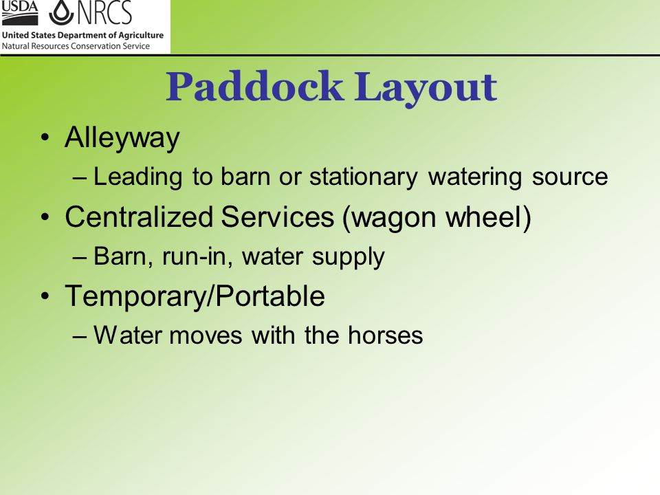 Paddock Layout Alleyway –Leading to barn or stationary watering source Centralized Services (wagon wheel) –Barn, run-in, water supply Temporary/Portab